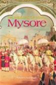 Splendours Of Royal Mysore - The Untold Story Of The Wodeyars