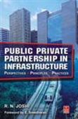 Public Private Partnership In Infrastructure: Perspectives. Principles. Practices