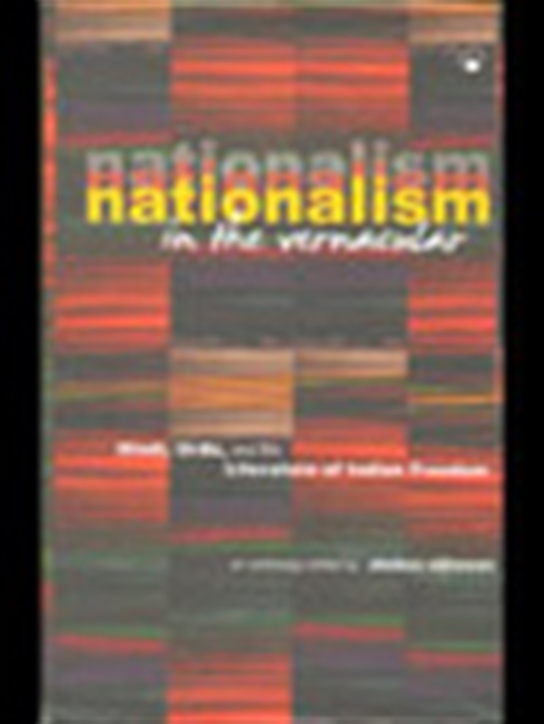 Nationalism In The Vernacular : Hindi, Urdu, And The Literature Of Indian Freedom