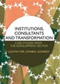 Institutions, Consultants And Transformation: Case Studies From The Development Sector