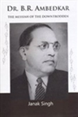 Dr. B R Ambedkar: The Messiah Of The Downtrodden