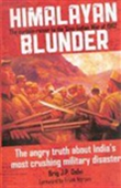 Himalayan Blunder: The Angry Truth About India`s Most Crushing Military Disaster