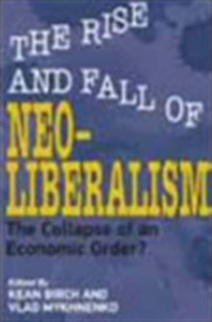 The Rise And Fall Of Neo-Liberalism: The Collapse Of An Economic Order?