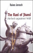 The Rani Of Jhansi - Rebel Against Will