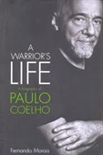 A Warriors Life A Biography of Paulo Coelho