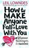 How To Make Anyone Fall in Love With You : 85 Proven Techniques For Success