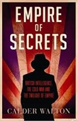 Empire of Secrets : British Intelligence, The Cold War And The Twilight of Empire