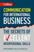 Communication For International Business : The Secrets of Excellent Interpersonal Skills