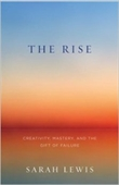 The Rise : Creativity , The Gift of Failure, And The Search For Mastery