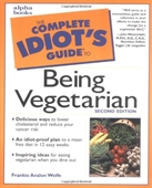 The Complete Idiots Guide to Being Vegetarian (2nd Edition)