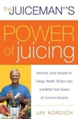 The Juicemans Power Of Juicing: Delicious Juice Recipes For Energy, Health, Weight Loss, And Relief From Scores Of Common Ailme