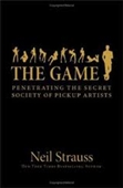 The Game : Penetrating The Secret Society of Pickup Artists