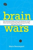 Brain Wars : The Scientific Battle Over The Existence of The Mind And The Proof That Will Change The Way We Live Our Lives