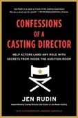 Confessions of A Casting Director : Help Actors Land Any Role With Secrets From Inside The Audition Room
