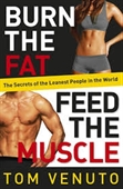 Burn The Fat Feed The Muscle : The Secrets of The Leanest People in The World