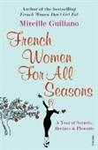 French Women For All Seasons: A Year Of Secrets, Recipes & Pleasure. Mireille Guiliano
