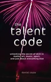 The Talent Code : Greatness Is Not Born, Its Grown