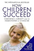 How Children Succeed : Confidence, Curiosity And The Hidden Power of Character