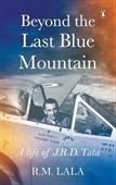 Beyond The Last Blue Mountain : A Life Of J.R.D.Tata
