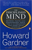 The Disciplined Mind : Beyond Facts And Standardized Tests, The K-12 Education That Every Child Deserves