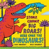 Stomp, Chomp, Big Roars!: Here Come The Dinosaurs!