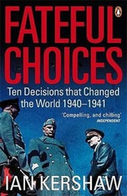 Fateful Choices : Ten Decisions That Changed The World 1940-1941