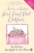 Neris and Indias Idiot-Proof Diet Cookbook. Bee Rawlinson, India Knight & Neris Thomas