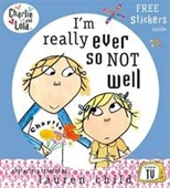 Im Really Ever So Not Well. Characters Created by Lauren Child (Charlie & Lola)
