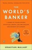 The Worlds Banker : A Story of Failed States, Financial Crises, And The Wealth And Poverty of Nations