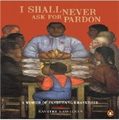 I Shall Never Ask For Pardon : A Memoir Of Pandurang Khankhoje