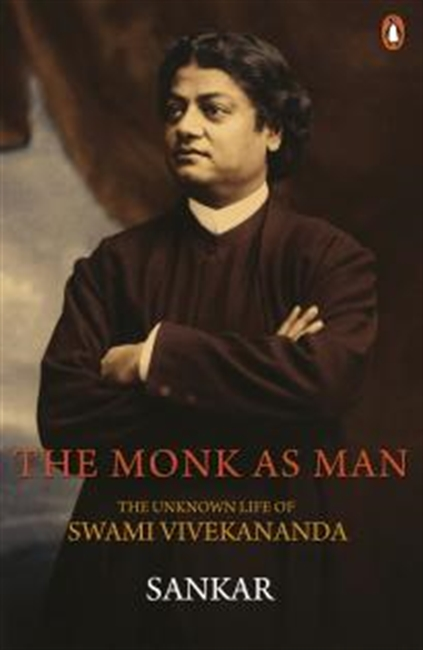 The Monk As Man : The Unknown Life Of Swami Vivekananda
