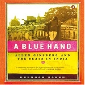a Blue Hand : Allen Ginsberg And The Beats In India