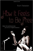 How It Feels to Be Free : Black Women Entertainers And The Civil Rights Movement