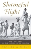 Shameful Flight : The Last Years of The British Empire in India