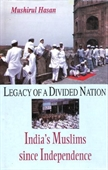 Legacy of A Divided Nation : Indias Muslims Since Independence