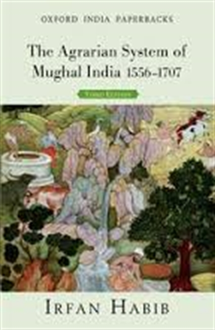 The Agrarian System of Mughal India 1556-1707