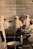 Colonial Medical Care in North India ; Gender ,State And Society  c.1840-1920