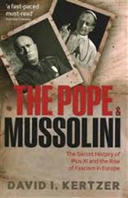 The Pope & Mussolini : The Secret History of Pius XI And The Rise of Fascism in Europe