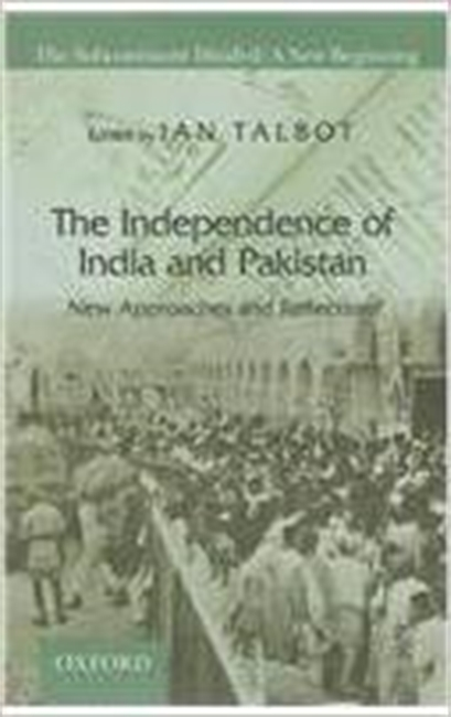 The Independence of India And Pakistan : New Approaches And Reflections