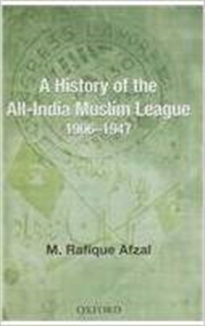 A History of The All-India Muslim League 1906-1947