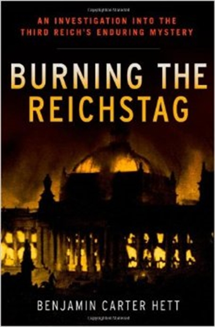 Burning The Reichstag : An Investigation Into The Third Reich