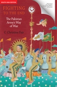 Fighting to the End: Pakistan Army's Way of War