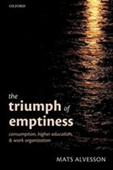 The Triumph of Emptiness : Consumption, Higher Education, & Work Organization