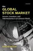 The Global Stock Market : Issuers, Investors, And Intermediaries in An Uneven World