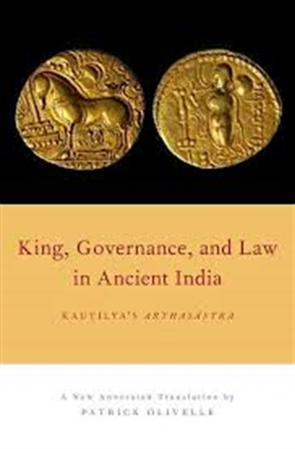King, Governance, And Law In Ancient India : Kautilyas Arthasastra