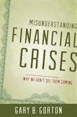 Misunderstanding Financial Crises : Why We Dont See Them Coming