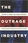 The Outrage Industry : Political Opinion Media and The New Incivility