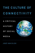 The Culture of Connectivity : A Critical History of Social Media