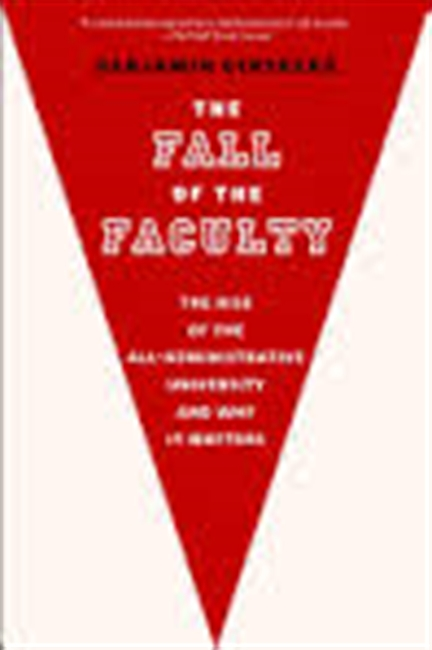 The Fall of The Faculty : The Rise of The All-Administrative University And Why It Matters