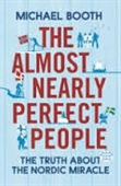 The Almost Nearly Perfect People : The Truth About The Nordic Miracle